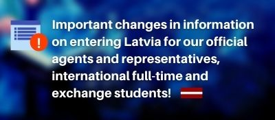 Important changes in information on entering Latvia for our official agents and representatives, international full-time and exchange students!