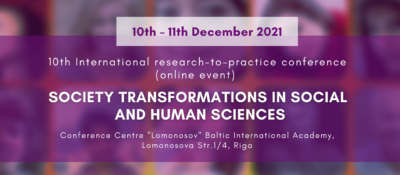 """10th International Research-to-Practice Conference """"Society Transformations in Social and Human Sciences"""""""